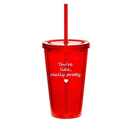 16oz Double Wall Acrylic Tumbler Cup With Straw You're Like Really Pretty (Red) - Photo Acrylic Tumbler With Straw