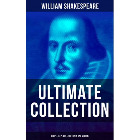 WILLIAM SHAKESPEARE Ultimate Collection: Complete Plays & Poetry in One Volume - eBook