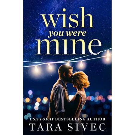 Wish You Were Mine : A heart-wrenching story about first loves and second  chances