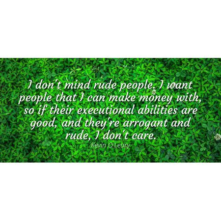 Kevin Oleary I Dont Mind Rude People I Want People That I Can Make