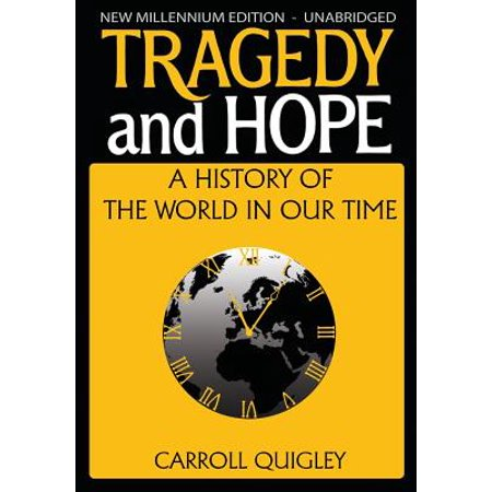Tragedy and Hope : A History of the World in Our