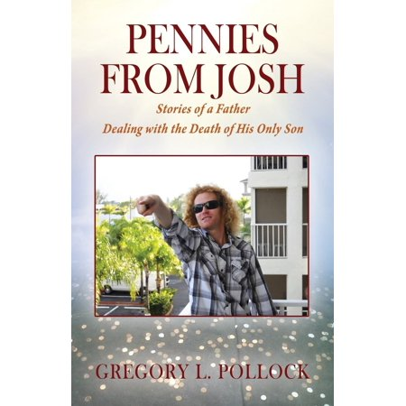 Pennies from Josh : Stories of a Father Dealing with the Death of His Only (Dealing With The Death Of A Child)