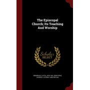 The Episcopal Church; Its Teaching and Worship
