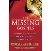 The Missing Gospels : Unearthing the Truth Behind Alternative Christianities (Paperback)