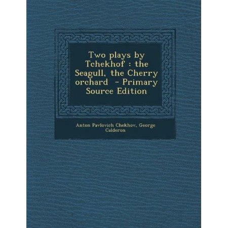 Two Plays By Tchekhof  The Seagull  The Cherry Orchard  Primary Source