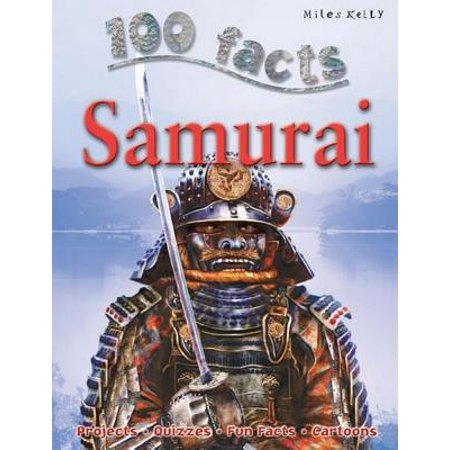 100 Facts Samurai : Come Face to Face with Some of the Finest Warriors Ever to S (John Belushi Samurai)