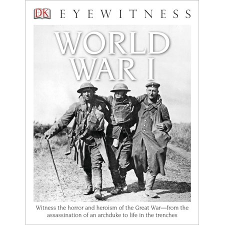 DK Eyewitness Books: World War I : Witness the Horror and Heroism of the Great War from the Assassination of an