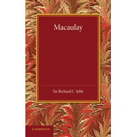 Macaulay : A Lecture Delivered at Cambridge on August 10, 1900