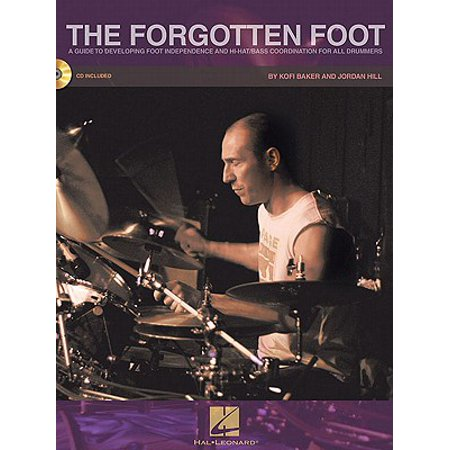 The Forgotten Foot: A Guide to Developing Foot Independence and Hi-Hat/Bass Coordination for All Drummers by Kofi Baker & Jordan Hill (Book/CD Set) (Hal Jordan)