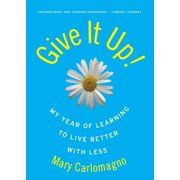 Give It Up!: My Year of Learning to Live Better with Less (Paperback)
