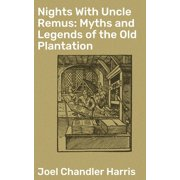 Nights With Uncle Remus: Myths and Legends of the Old Plantation - eBook
