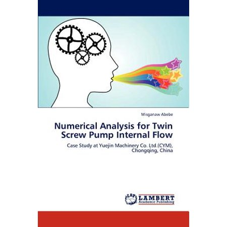 Numerical Analysis for Twin Screw Pump Internal Flow by Abebe Misganaw [Paperback]