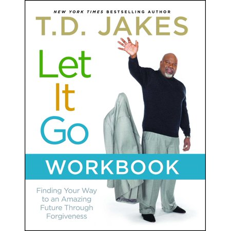 Let It Go Workbook : Finding Your Way to an Amazing Future Through