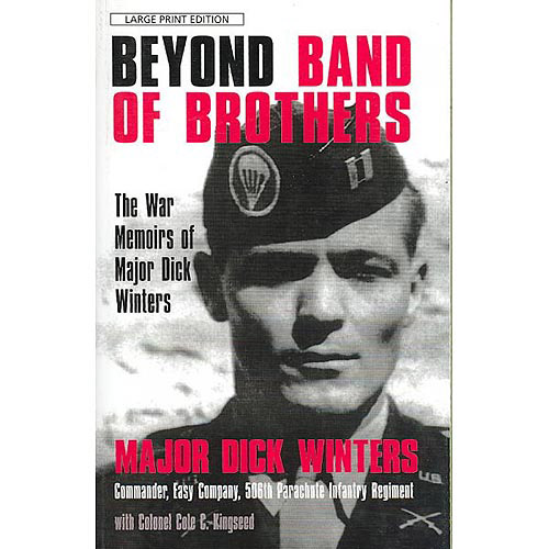 Beyond Band of Brothers: The War Memories of Major Dick Winters