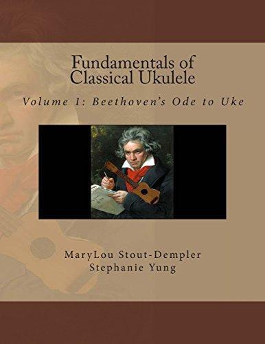 Fundamentals of Classical Ukulele: Volume 1: Beethoven's Ode to Uke by