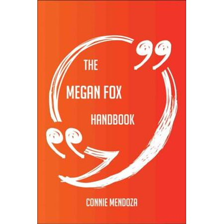 The Megan Fox Handbook - Everything You Need To Know About Megan Fox -