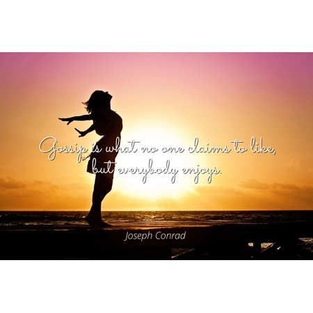 Joseph Conrad - Famous Quotes Laminated POSTER PRINT 24x20 - Gossip is what no one claims to like, but everybody enjoys.