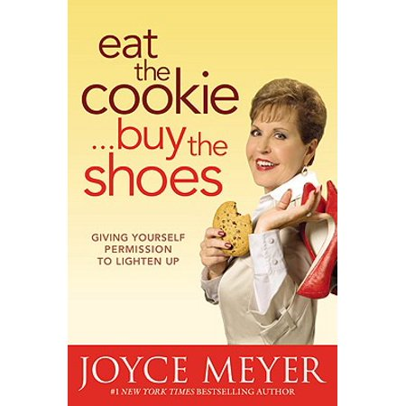 Eat the Cookie...Buy the Shoes : Giving Yourself Permission to Lighten