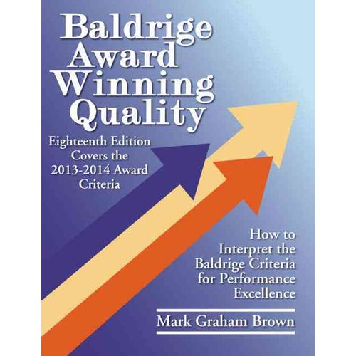 Baldrige Award Winning Quality: How to Interpret the Baldrige Criteria for Performance Excellence: Covers the... by