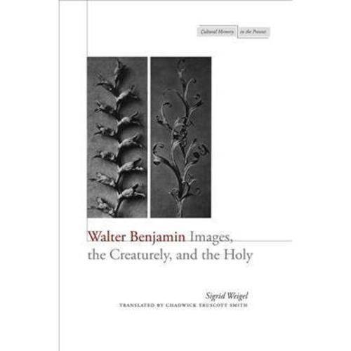 Walter Benjamin: Images, the Creaturely, and the Holy