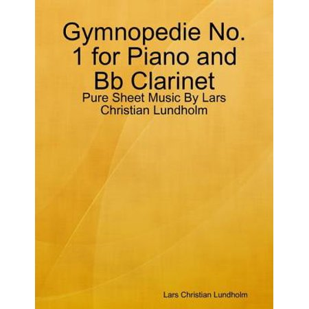 Gymnopedie No. 1 for Piano and Bb Clarinet - Pure Sheet Music By Lars Christian Lundholm - eBook Clarinet Piano Sheet Music