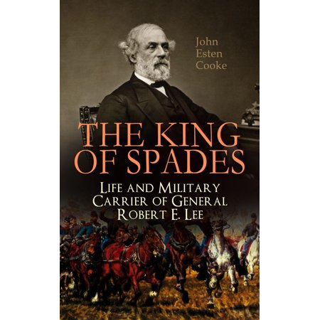 The King of Spades – Life and Military Carrier of General Robert E. Lee -