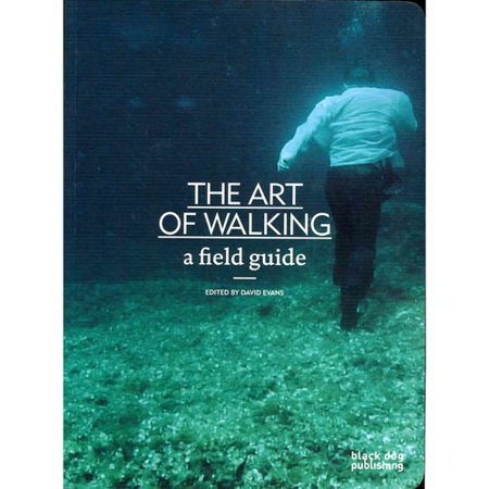 The Art of Walking: A Field Guide by
