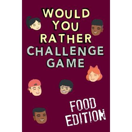 Would You Rather Challenge Game Food Edition : Fun Family Game for Kids, Teens and Adults, Funny Questions Perfect for Classrooms, Road Trips and