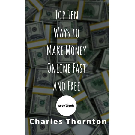 Top Ten Ways to Make Money Online Fast and Free 1000 Words - (Best Way To Make Fast Money Illegally)