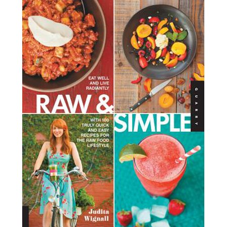 Raw and Simple : Eat Well and Live Radiantly with 100 Truly Quick and Easy Recipes for the Raw Food