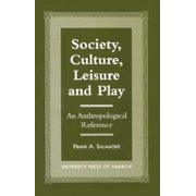 Society, Culture, Leisure and Play : An Anthropological Reference