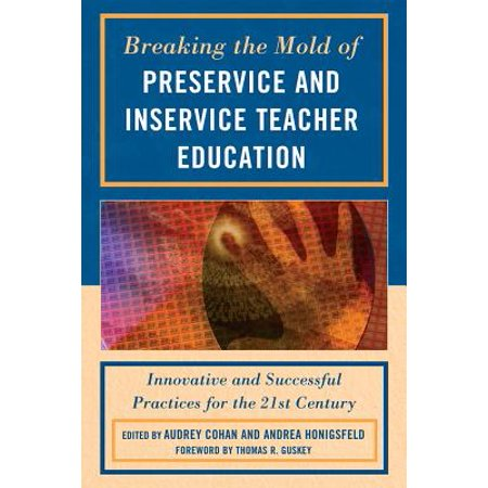Breaking the Mold of Preservice and Inservice Teacher Education -