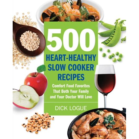 500 Heart-Healthy Slow Cooker Recipes : Comfort Food Favorites That Both Your Family and Doctor Will Love (Kraft Food And Family Halloween Recipes)