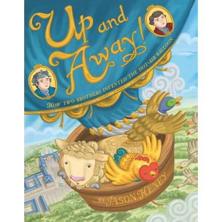 Up and Away!: How Two Brothers Invented the Hot-Air Balloon - Up And Away