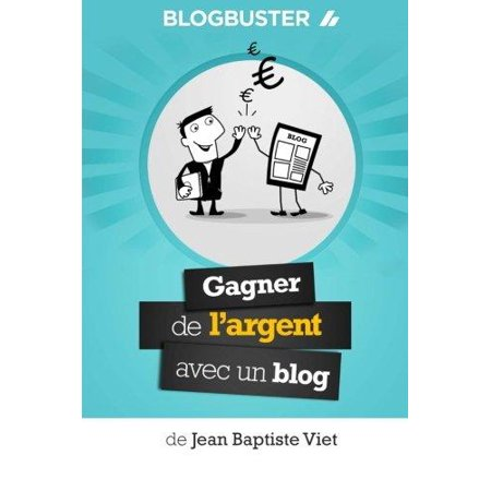 Blogbuster  Gagner De Largent Avec Un Blog