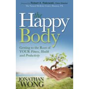 The Happy Body : Getting to the Root of Your Fitness, Health and Productivity