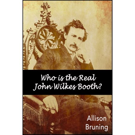 Who is the Real John Wilkes Booth? - eBook (Is Booth Dead)