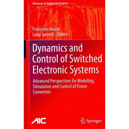 Dynamics and Control of Switched Electronic Systems: Advanced Perspectives for Modeling, Simulation and Control of Power Converters
