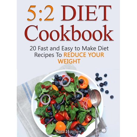 5:2 Diet Cookbook: 20 Fast and Easy to Make Diet Recipes To Reduce Your Weight - (Best Food To Reduce Weight Fast)