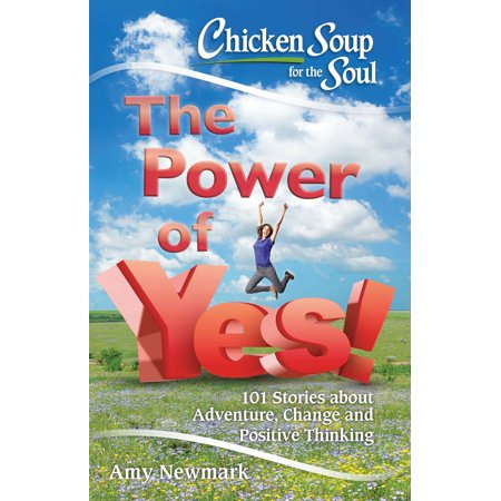 Chicken Soup for the Soul: The Power of Yes! : 101 Stories about Adventure, Change and Positive (The Power Of Positive Thinking In Hindi)