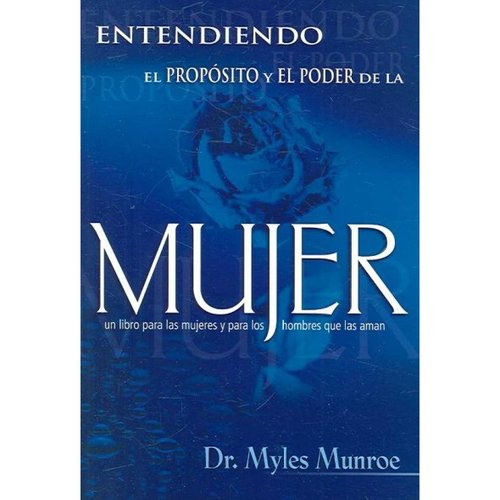 Entendiendo El Proposito Y El Poder De La Mujer/ Understanding the Purpose and the Power of Women