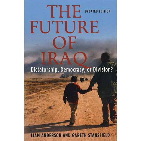 The Future of Iraq : Dictatorship, Democracy, or (Social Origins Of Dictatorship And Democracy Summary)