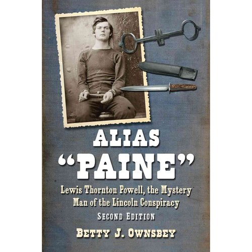 """Alias """"Paine"""": Lewis Thornton Powell, the Mystery Man of the Lincoln Conspiracy by"""
