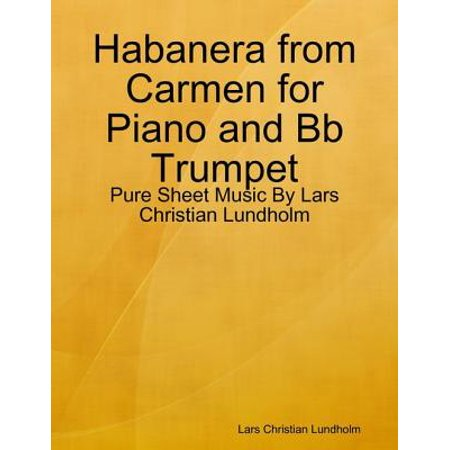 Habanera from Carmen for Piano and Bb Trumpet - Pure Sheet Music By Lars Christian Lundholm - eBook
