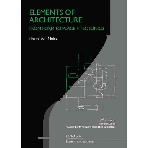 Elements of Architecture: From Form to Place + Tectonics