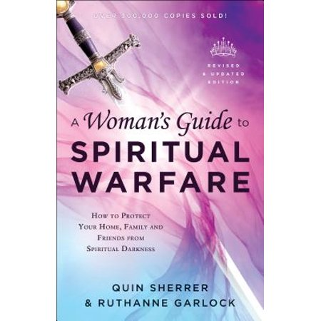 A Woman's Guide to Spiritual Warfare : How to Protect Your Home, Family and  Friends from Spiritual Darkness