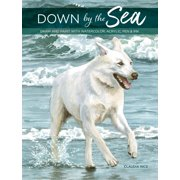 Down by the Sea : Draw and Paint with Watercolor, Acrylic, Pen & Ink