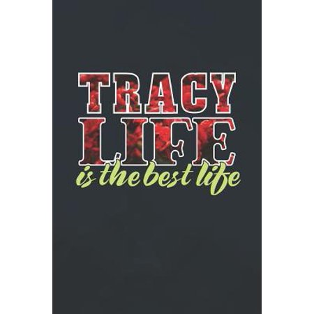 Tracy Life Is The Best Life: First Name Funny Sayings Personalized Customized Names Women Girl Mother's day Gift Notebook Journal