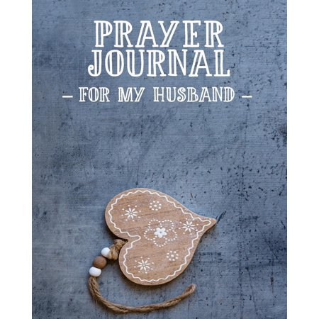 Prayer Journal for My Husband : 3 Month Prayer Notebook for a Wife to Write in - Talk to God about the Love of Your Life Gorgeous 8 X 10 Christian Journal for Praying to Jesus Christian Praise and Worship Notebook (Prayer (My Wife Doesn T Want To Make Love)