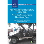 Reinventing the Local in Tourism : Producing, Consuming and Negotiating Place